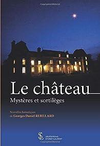 Le château - Mystères et sortilèges par Georges Daniel Rebillard