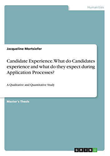 Candidate Experience. What do Candidates experience and what do they expect during Application Processes?: A Qualitative and Quantitative Study
