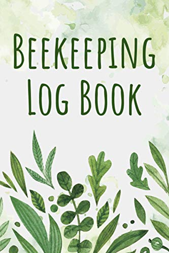 Beekeeping Log Book: Beekeeping Log Book and Bee Journal for Beekeepers - Beekeeping Supplie and Accessory To Inspect and Record Beehive - Gift Idea for Beekeepers