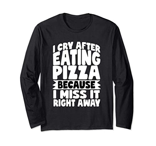 I Cry After Eating Pizza Funny Pizza Lovers Langarmshirt