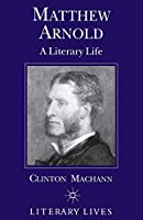 Matthew Arnold: A Literary Life (Literary Lives)