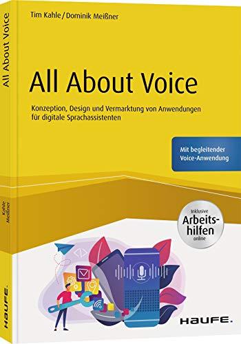 All About Voice: Konzeption, Design und Vermarktung von Anwendungen für digitale Sprachassistenten - inkl. Arbeitshilfen online (Haufe Fachbuch)