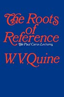 The Roots of Reference (Paul Carus Lectures, Series 14)