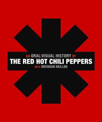 The Red Hot Chili Peppers: An Oral/Visual History (English Edition)