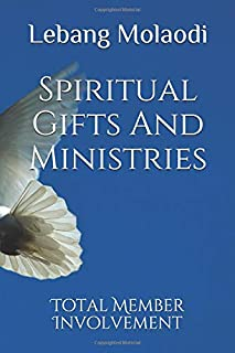Spiritual Gifts And Ministries: Total Member Involvement
