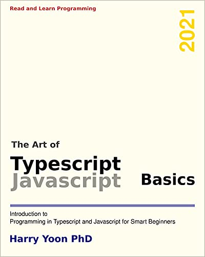 The Art of Typescript - Basics: Introduction to Programming in Typescript and Javascript for Smart Beginners (Read and Learn Programming)