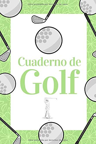 Cuaderno de Golf: Libreta de Golf para registrar y tener un seguimiento de sus partidos de Golf- 15,24 x 22,86 cm con 110 Páginas - Ideal para el golfista
