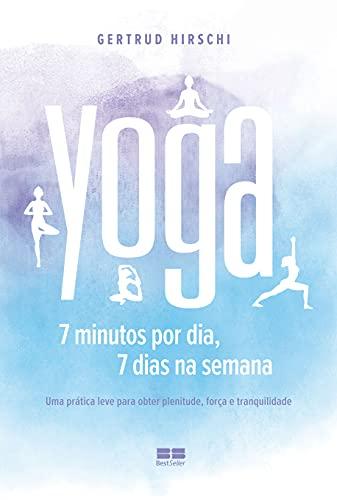 Yoga: 7 minutos por dia, 7 dias por semana