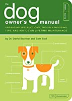 The Dog Owner's Manual: Operating Instructions, Troubleshooting Tips, and Advice on Lifetime Maintenance (Owner's and Instruction Manual)