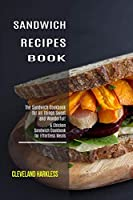 Sandwich Maker Cookbook: I Love Grilled Cheese Sandwich Cookbook! (Great Recipes You Can Make Without a Sandwich Grill)