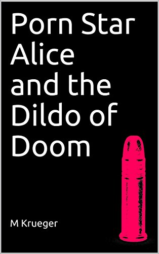 Porn Star Alice and the Dildo of Doom (English Edition)