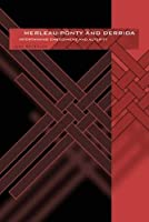 Merleau-Ponty And Derrida: Intertwining Embodiment And Alterity (Series in Continental Thought)