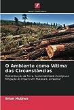 O Ambiente como Vítima das Circunstâncias: Redistribuição da Terra, Sustentabilidade Ecológica e Mitigação do Impacto em Makarara, Zimbabué