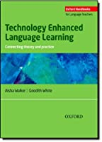 Technology Enhanced Language Learning (Oxfords Handbooks for Language Teachers) by Aisha Walker Goodith White(2013-06-28)