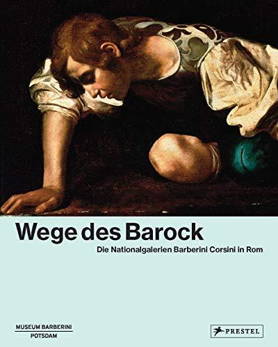 Wege des Barock: Die Nationalgalerien Barberini Corsini in Rom