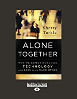 Alone Together: Why We Expect More from Technology and Less from Each Other (Large Print 16pt)