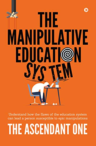 The Manipulative Education System : Understand how the flaws of the education system can lead a person susceptible to epic manipulations (English Edition)
