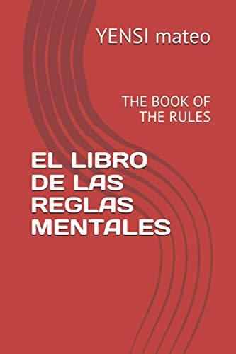 EL LIBRO DE LAS REGLAS MENTALES: THE BOOK OF THE RULES