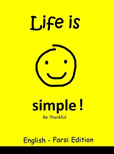 Life is Simple! Be Thankful (English Farsi/Persian Bilingual Edition) (English Edition)