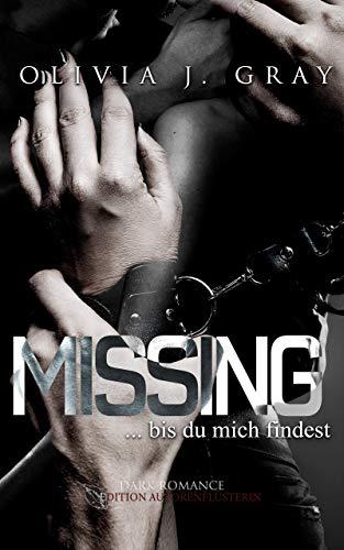 Missing ...bis du mich findest: Dark Romance von [Olivia J. Gray]