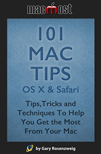 101 Mac Tips: OS X & Safari: Tips,Tricks and Techniques To Help You Get the Most From Your Mac