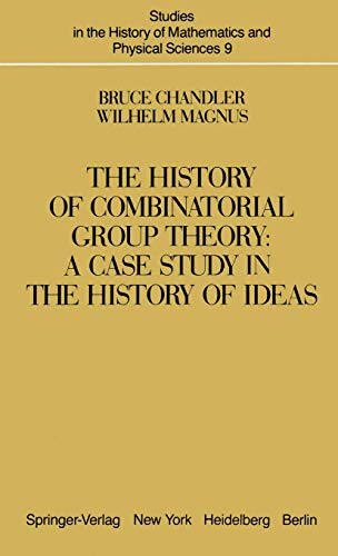 The History of Combinatorial Group Theory: A Case Study In The History Of Ideas (Studies in the History of Mathematics and Physical Sciences (9), Band 9)