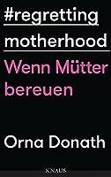 Regretting Motherhood: Wenn Muetter bereuen