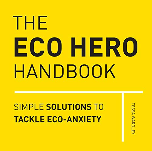The Eco Hero Handbook: Simple Solutions to Tackle Eco-Anxiety