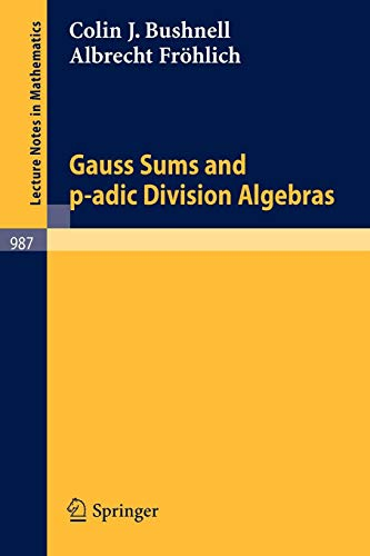 Gauss Sums and p-adic Division Algebras (Lecture Notes in Mathematics (987), Band 987)