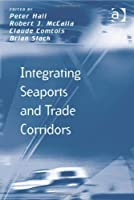 Integrating Seaports and Trade Corridors (Transport and Mobility) by Robert J. McCalla Brian Slack(2010-12-28)