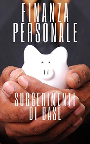 FINANZA PERSONALE: SUGGERIMENTI DI BASE: Consigli di base per organizzare le vostre finanze