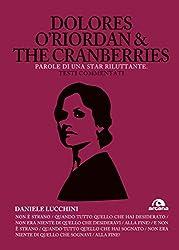 DOLORES O\'RIORDAN & THE CRANBERRIES - PAROLE DI UNA STAR RILUTTANTE. TESTI COMMENTATI