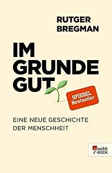 Im Grunde gut: Eine neue Geschichte der Menschheit von [Rutger Bregman, Ulrich Faure, Gerd Busse]
