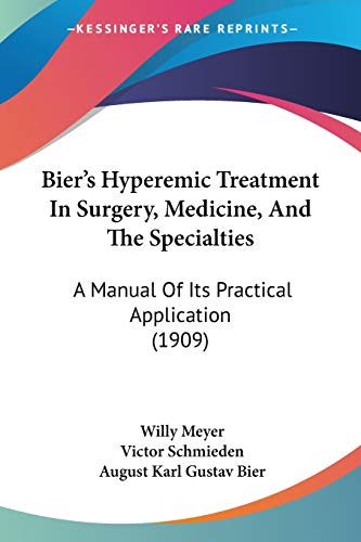 Bier's Hyperemic Treatment In Surgery, Medicine, And The Specialties: A Manual of Its Practical Application: A Manual Of Its Practical Application (1909)
