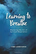 Learning to Breathe: Mastering the Art of Spiritual Respiration