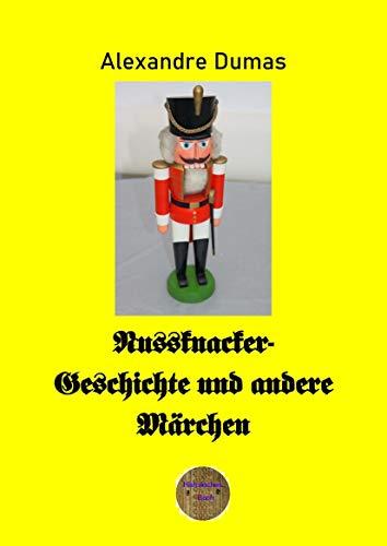 Nussknacker-Geschichte und andere Märchen von Alexandre Dumas: (erstmalig in deutscher Sprache)