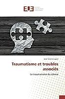 Traumatisme et troubles associés: Le traumatisme du silence