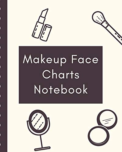 Makeup Face Charts Notebook: Blank Templates for Makeup Junkies | Evening | Runway Looks | Makeup Artists | Direct Sales Consultants Beauty School ... | Client Logbook | Video Tutorial | Mascara
