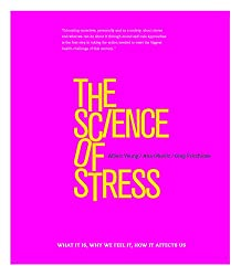 The Science of Stress: What It Is, Why We Feel It, How It Affects Us Hardcover by Gregory Fricchione
