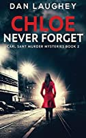 Chloe - Never Forget: Large Print Hardcover Edition (Carl Sant Murder Mysteries)