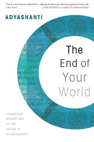 The End of Your World: Uncensored Straight Talk on the Nature of Enlightenment of unknown on 28 May 2010