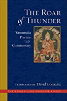 The Roar of Thunder: Yamantaka Practice and Commentary (The Dechen Ling Practice Series)