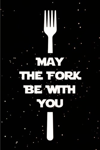 May the Fork Be With You: Recipe Journal, Cookbook For Writing Recipes In (110 Pages, Blank, 6 x 9) (Awesome Notebooks)