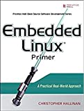 Embedded Linux Primer (3rd Edition) (Pearson Open Source Software Development Series)