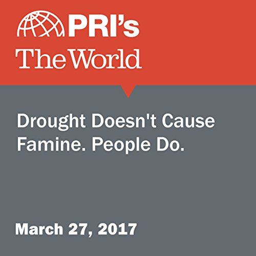 Drought Doesn't Cause Famine. People Do. audiobook cover art