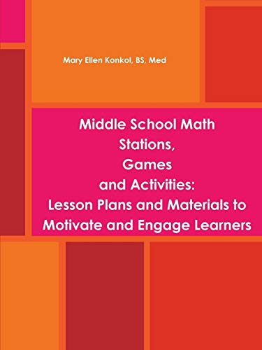 Middle School Math Stations, Games and Activities:Lesson Plans and Materials to Motivate and Engage Learners