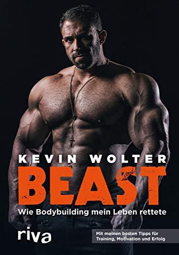 Beast: Wie Bodybuilding mein Leben rettete. Mit meinen besten Tipps für Training, Motivation und Erfolg