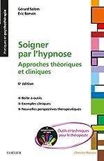 Soigner par l'hypnose - Approches théoriques et cliniques + Compléments en ligne : outils et techniques pour le thérapeute de Gérard Salem