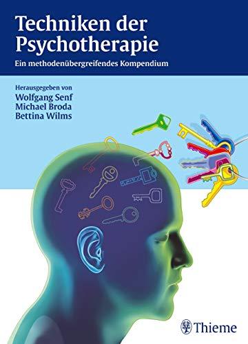 Techniken der Psychotherapie: Ein methodenübergreifendes Kompendium