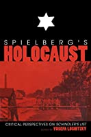 Spielberg's Holocaust: Critical Perspectives on Schindler's List